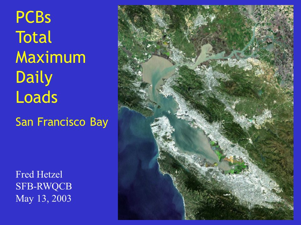 PCBs Total Maximum Daily Loads San Francisco Bay Fred Hetzel SFB-RWQCB May 13, 2003