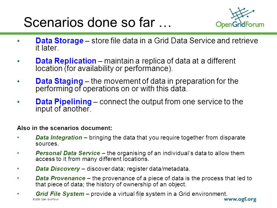 © 2006 Open Grid Forum 7 Scenarios done so far … Data Storage – store file data in a Grid Data Service and retrieve it later. Data Replication – maint