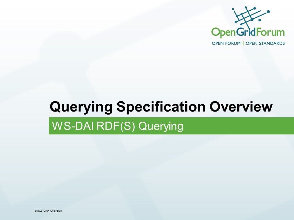 © 2006 Open Grid Forum Querying Specification Overview WS-DAI RDF(S) Querying