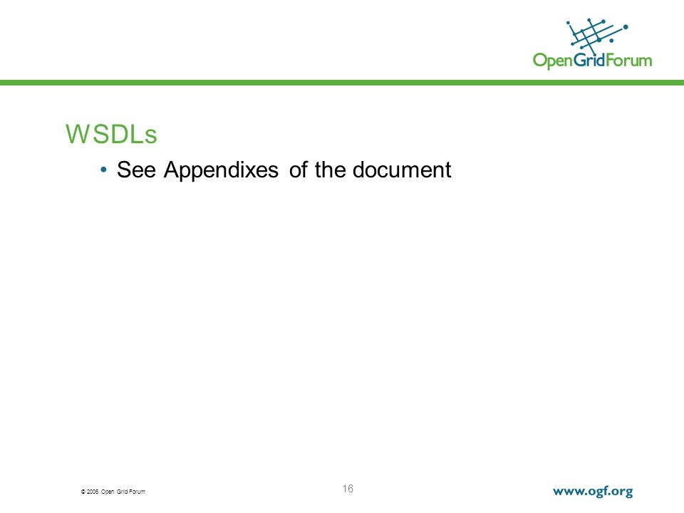 © 2006 Open Grid Forum 16 WSDLs See Appendixes of the document