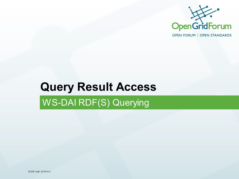 © 2006 Open Grid Forum Query Result Access WS-DAI RDF(S) Querying