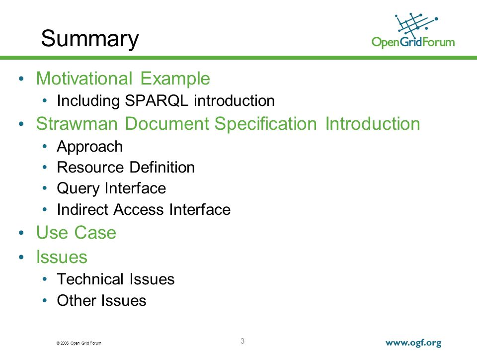 © 2006 Open Grid Forum 3 Summary Motivational Example Including SPARQL introduction Strawman Document Specification Introduction Approach Resource Definition Query Interface Indirect Access Interface Use Case Issues Technical Issues Other Issues