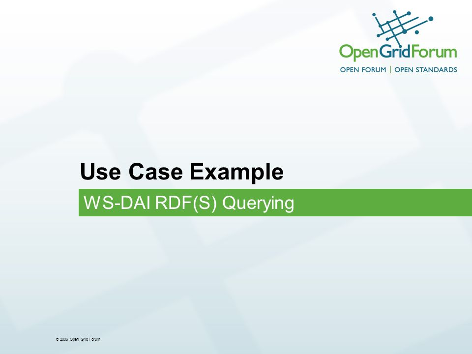 © 2006 Open Grid Forum Use Case Example WS-DAI RDF(S) Querying