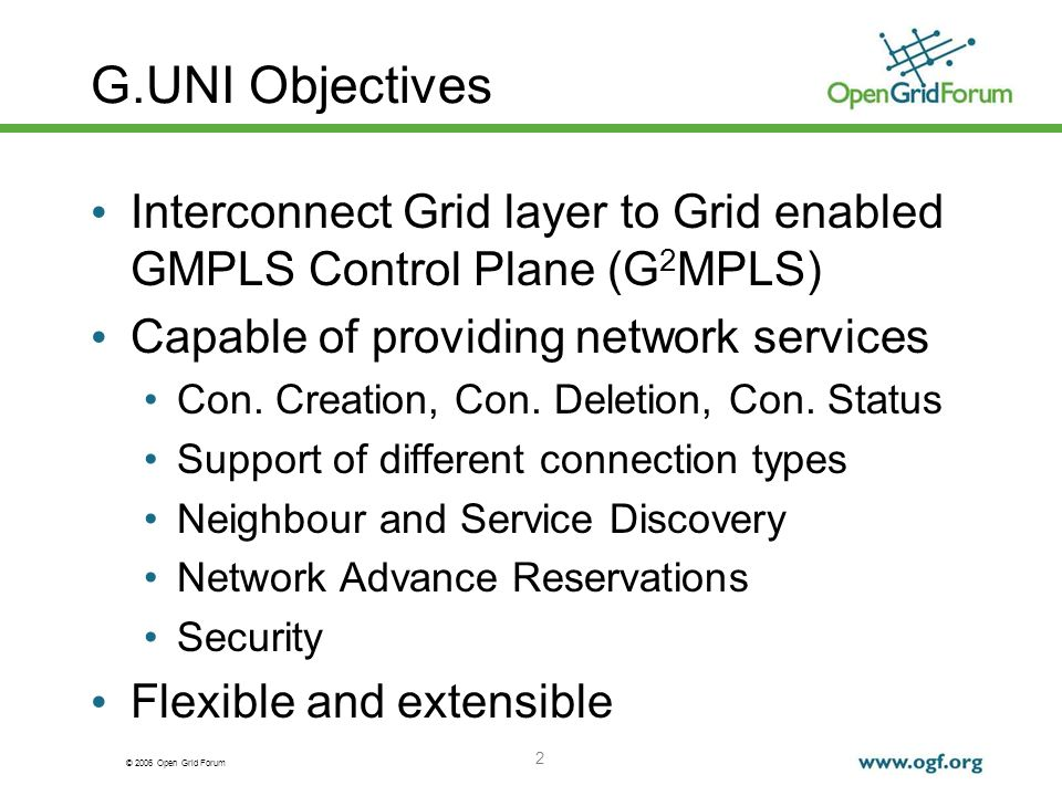 © 2006 Open Grid Forum G.UNI Objectives Interconnect Grid layer to Grid enabled GMPLS Control Plane (G 2 MPLS) Capable of providing network services C