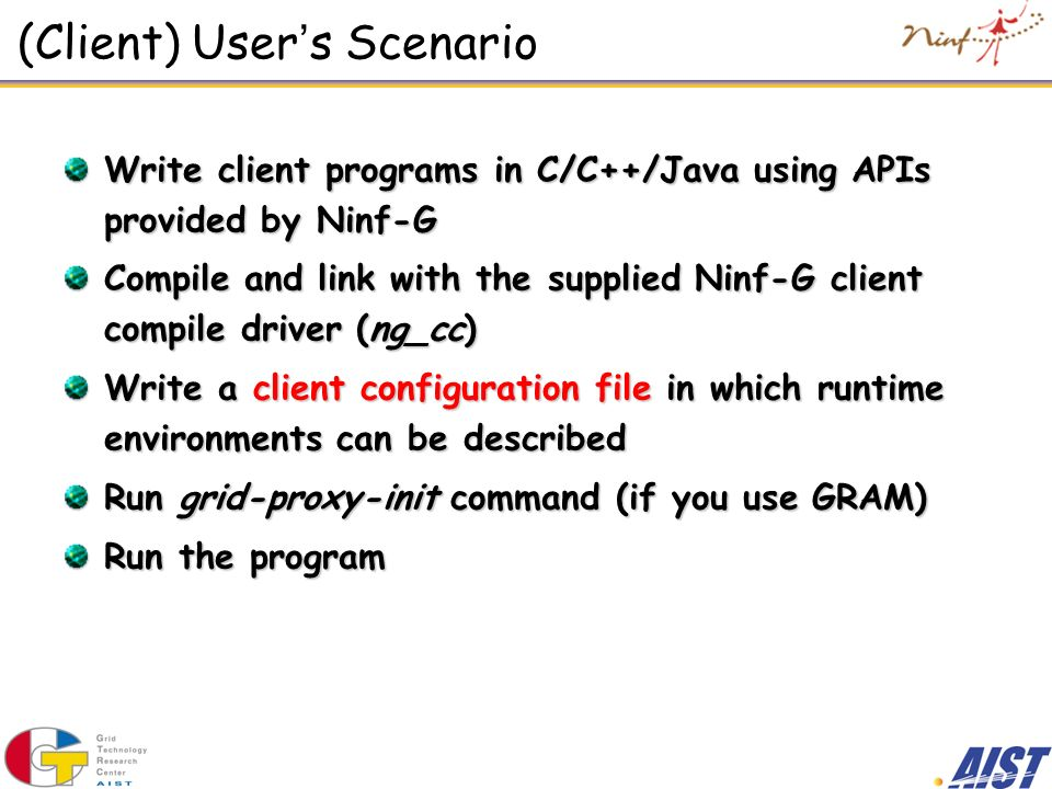 (Client) User s Scenario Write client programs in C/C++/Java using APIs provided by Ninf-G Compile and link with the supplied Ninf-G client compile dr