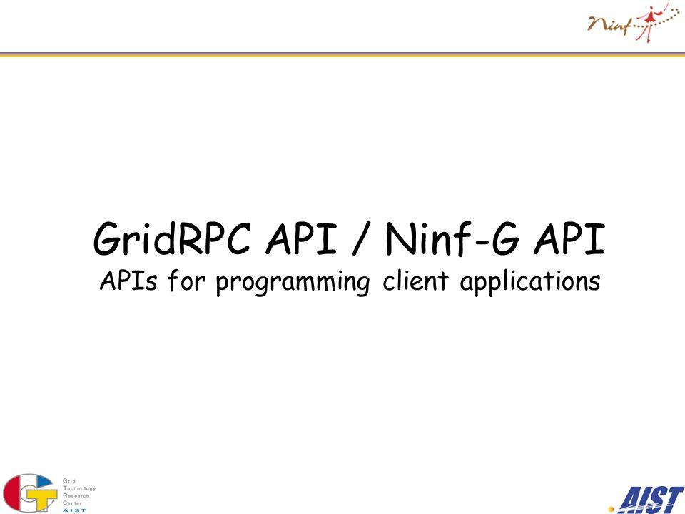 GridRPC API / Ninf-G API APIs for programming client applications