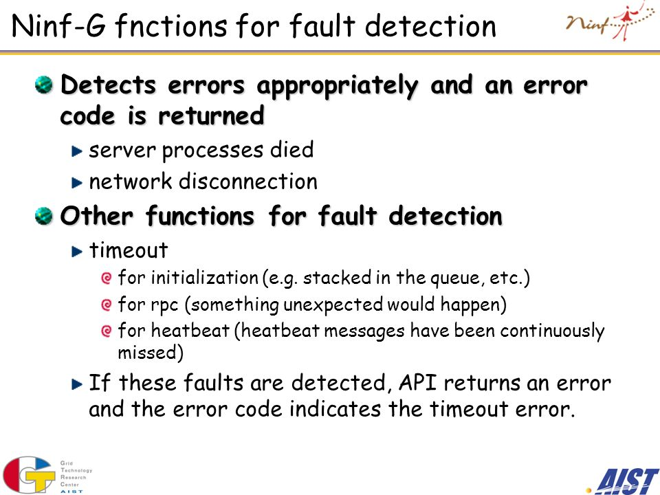 Ninf-G fnctions for fault detection Detects errors appropriately and an error code is returned server processes died network disconnection Other funct