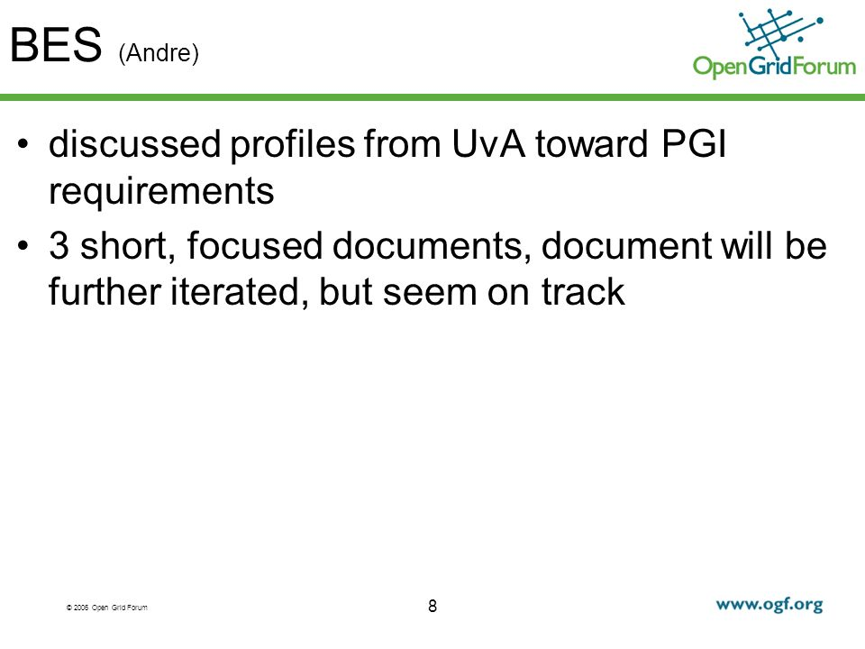 © 2006 Open Grid Forum BES (Andre) discussed profiles from UvA toward PGI requirements 3 short, focused documents, document will be further iterated, but seem on track 8