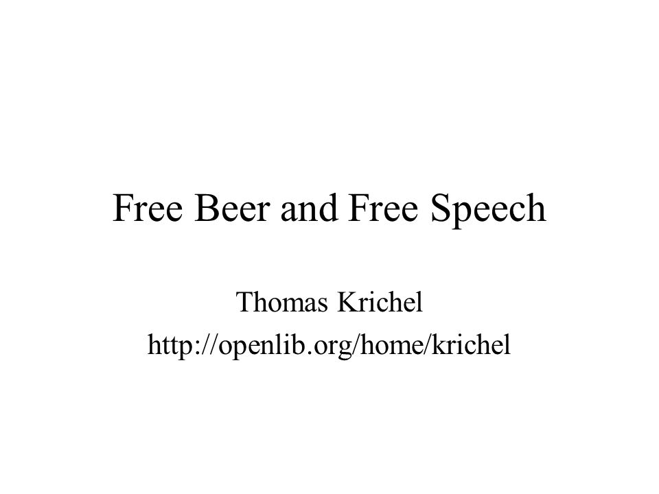Free Beer and Free Speech Thomas Krichel http://openlib.org/home/krichel