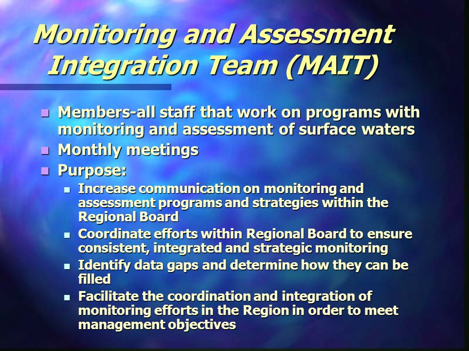Monitoring and Assessment Integration Team (MAIT) Members-all staff that work on programs with monitoring and assessment of surface waters Members-all