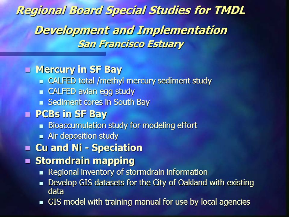 Regional Board Special Studies for TMDL Development and Implementation San Francisco Estuary Mercury in SF Bay Mercury in SF Bay CALFED total /methyl