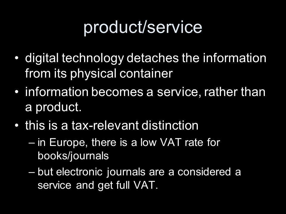 product/service digital technology detaches the information from its physical container information becomes a service, rather than a product.