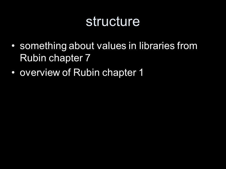 mission & future of the library Rubin claims that libraries depends on public attitudes to –government agencies –education –serving all segments of society –importance of reading –learning –technology