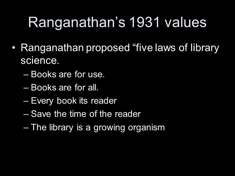Gorman 1995 additions Gorman proposed five new laws –Libraries serve humanity –Respect all forms by which knowledge is communicated –Use technology intelligently to enhance service –Protect free access to knowledge –Honor the past and create the future
