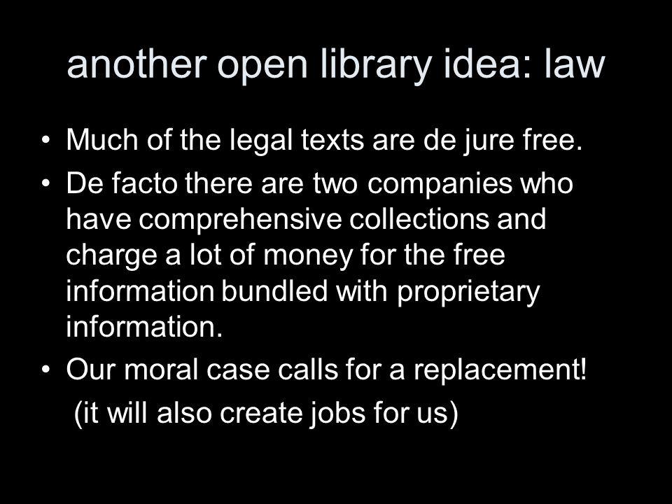 another open library idea: law Much of the legal texts are de jure free.