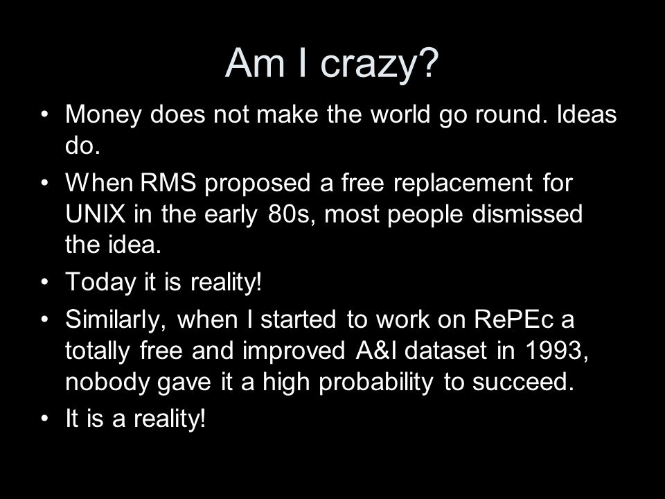 Am I crazy. Money does not make the world go round.