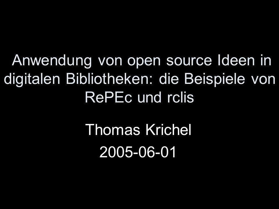 Anwendung von open source Ideen in digitalen Bibliotheken: die Beispiele von RePEc und rclis Thomas Krichel 2005-06-01