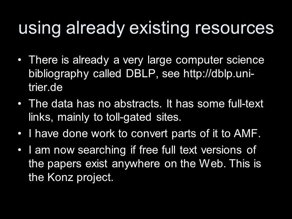 using already existing resources There is already a very large computer science bibliography called DBLP, see http://dblp.uni- trier.de The data has no abstracts.