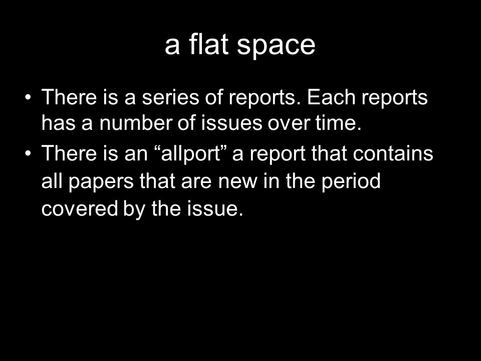 a flat space There is a series of reports. Each reports has a number of issues over time. There is an allport a report that contains all papers that a
