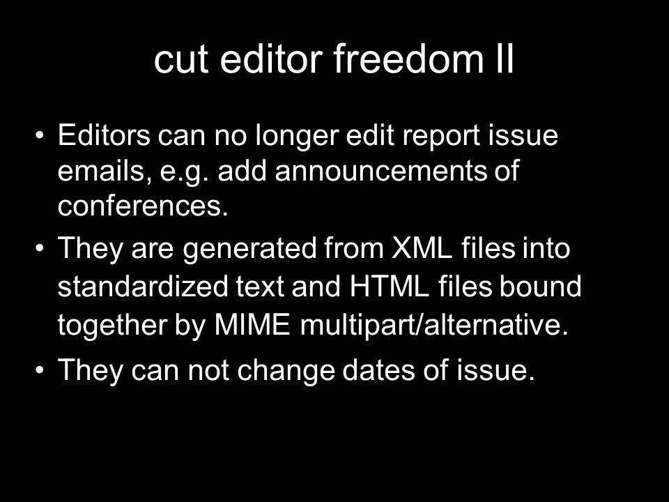 cut editor freedom II Editors can no longer edit report issue emails, e.g. add announcements of conferences. They are generated from XML files into st