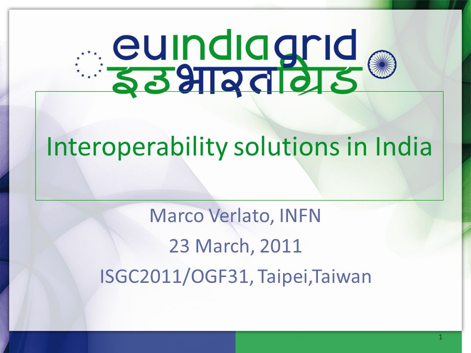 Marco Verlato, INFN 23 March, 2011 ISGC2011/OGF31, Taipei,Taiwan Interoperability solutions in India 1