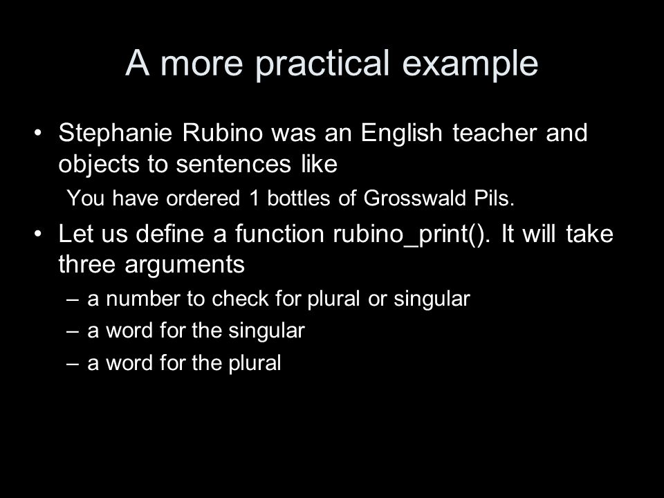 A more practical example Stephanie Rubino was an English teacher and objects to sentences like You have ordered 1 bottles of Grosswald Pils. Let us de
