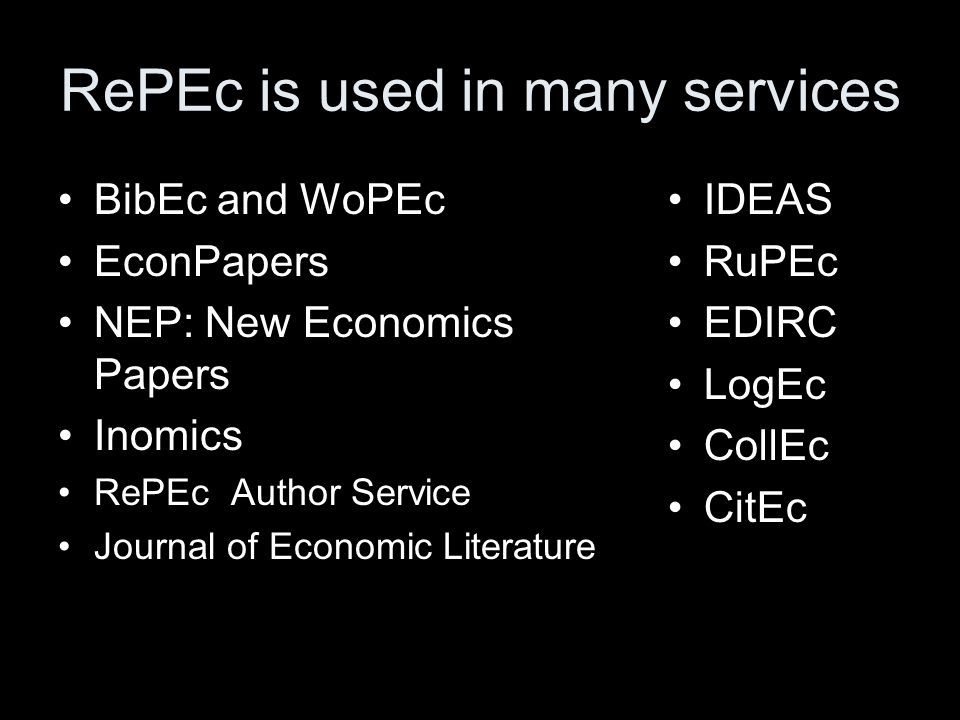 RePEc is used in many services BibEc and WoPEc EconPapers NEP: New Economics Papers Inomics RePEc Author Service Journal of Economic Literature IDEAS RuPEc EDIRC LogEc CollEc CitEc