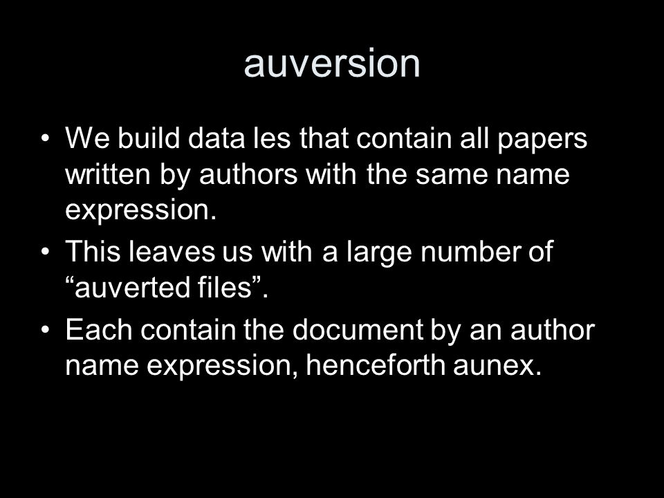 auversion We build data les that contain all papers written by authors with the same name expression.