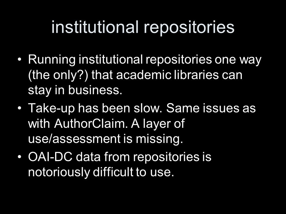 institutional repositories Running institutional repositories one way (the only ) that academic libraries can stay in business.
