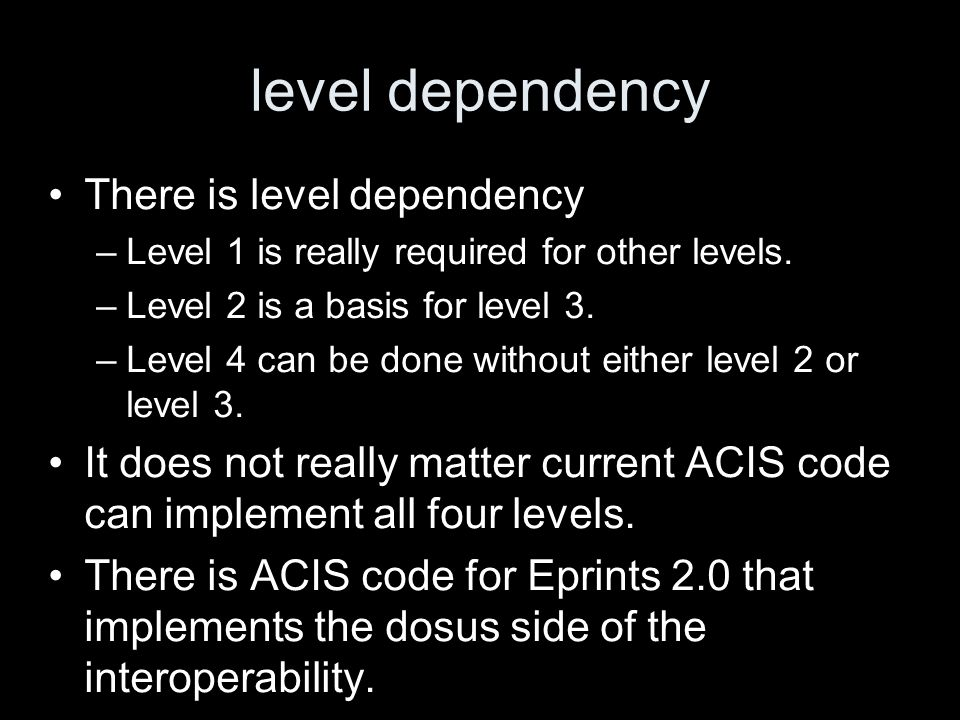 level dependency There is level dependency –Level 1 is really required for other levels.