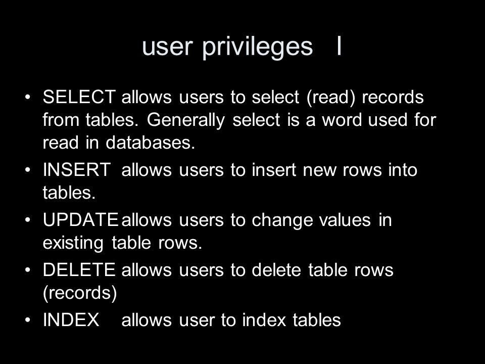 user privilegesI SELECTallows users to select (read) records from tables.