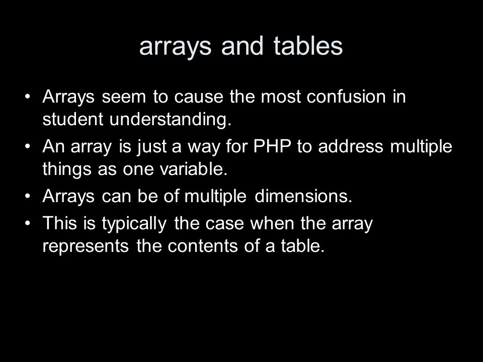 arrays and tables Arrays seem to cause the most confusion in student understanding.