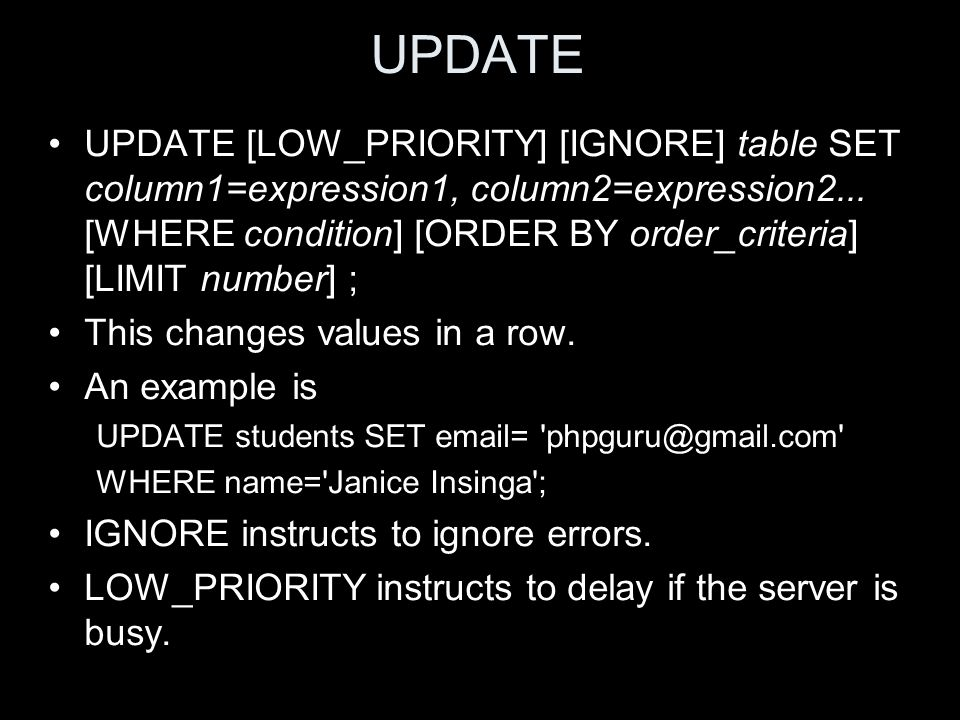 UPDATE UPDATE [LOW_PRIORITY] [IGNORE] table SET column1=expression1, column2=expression2...