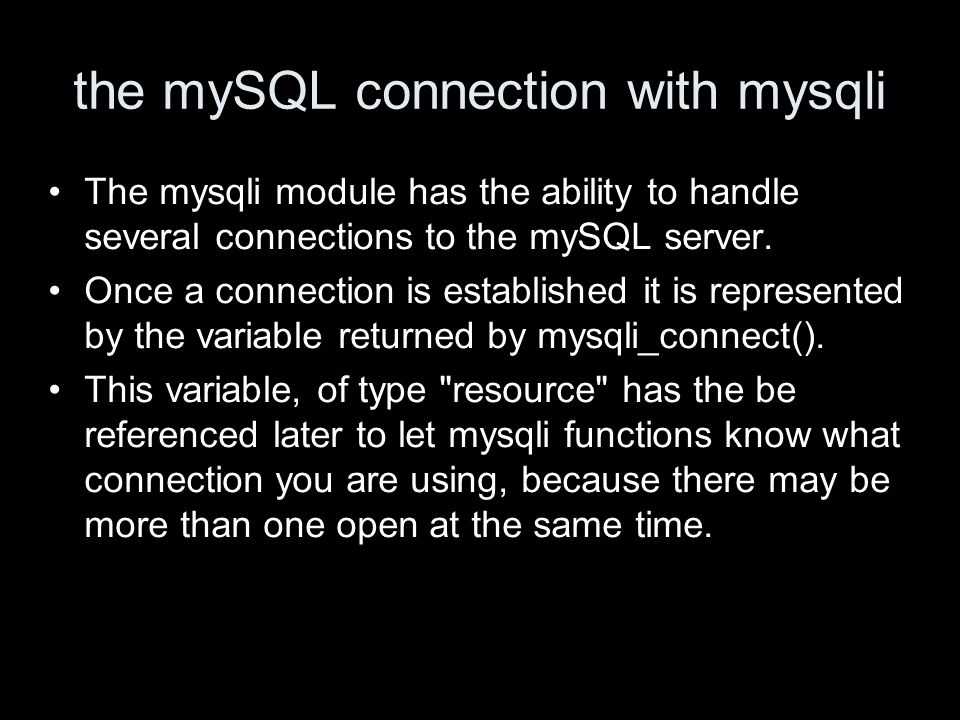 the mySQL connection with mysqli The mysqli module has the ability to handle several connections to the mySQL server.