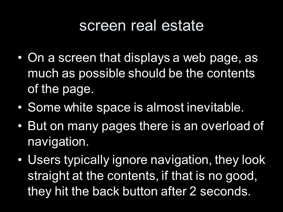 screen real estate On a screen that displays a web page, as much as possible should be the contents of the page. Some white space is almost inevitable