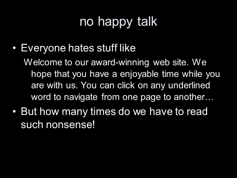 no happy talk Everyone hates stuff like Welcome to our award-winning web site. We hope that you have a enjoyable time while you are with us. You can c