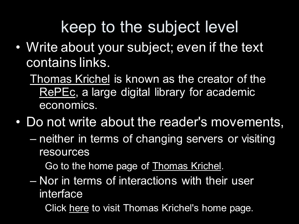 keep to the subject level Write about your subject; even if the text contains links. Thomas Krichel is known as the creator of the RePEc, a large digi