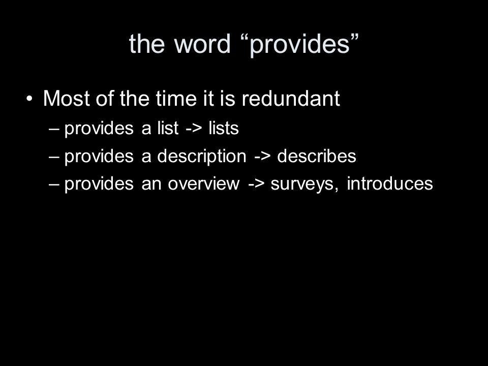 the word provides Most of the time it is redundant –provides a list -> lists –provides a description -> describes –provides an overview -> surveys, in
