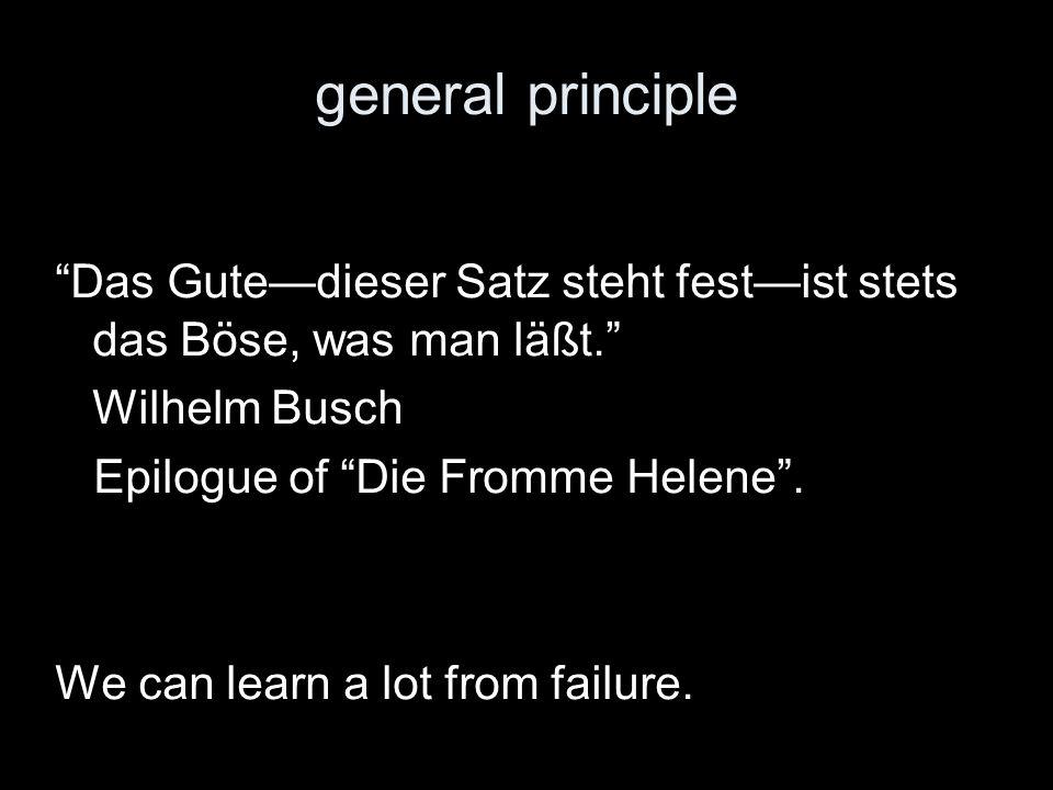 general principle Das Gutedieser Satz steht festist stets das Böse, was man läßt.