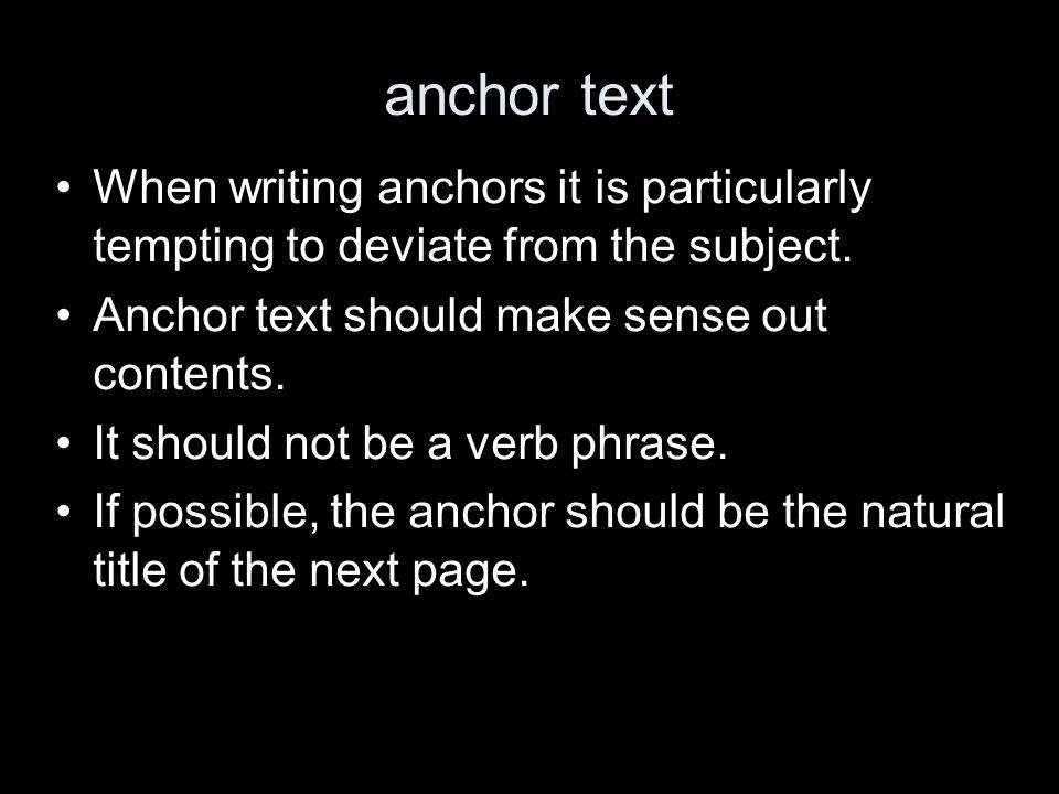 anchor text When writing anchors it is particularly tempting to deviate from the subject. Anchor text should make sense out contents. It should not be