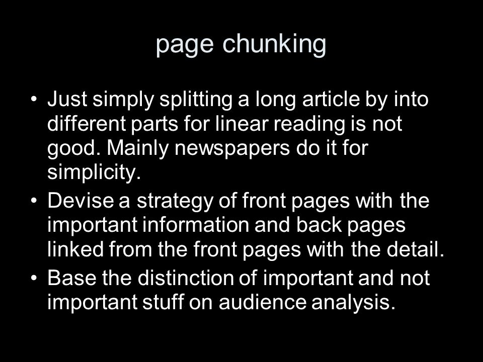 page chunking Just simply splitting a long article by into different parts for linear reading is not good. Mainly newspapers do it for simplicity. Dev