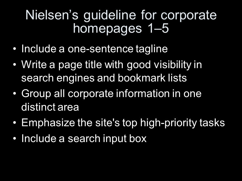 Nielsens guideline for corporate homepages 1–5 Include a one-sentence tagline Write a page title with good visibility in search engines and bookmark l