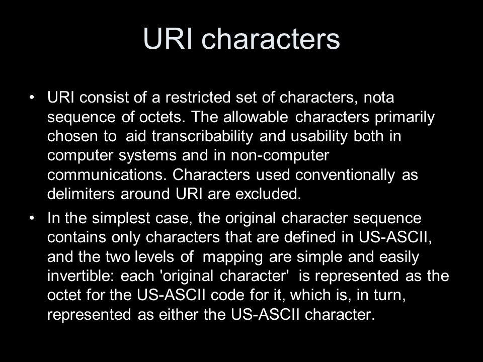 URI characters URI consist of a restricted set of characters, nota sequence of octets.