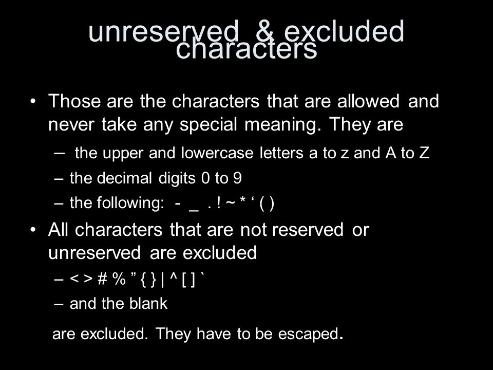 unreserved & excluded characters Those are the characters that are allowed and never take any special meaning.