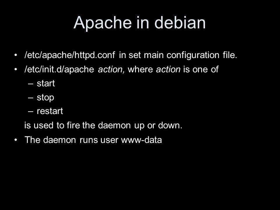 Apache in debian /etc/apache/httpd.conf in set main configuration file.