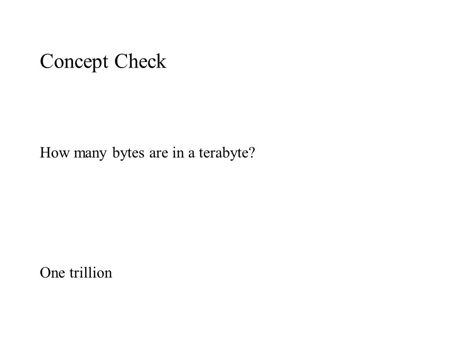 Concept Check How many bytes are in a terabyte? One trillion