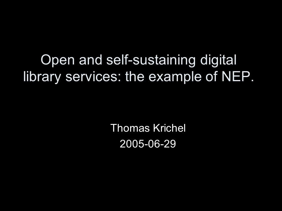 introduction Title Open and self-sustaining digital libraries has been chosen before I was really aware of the need of the audience.