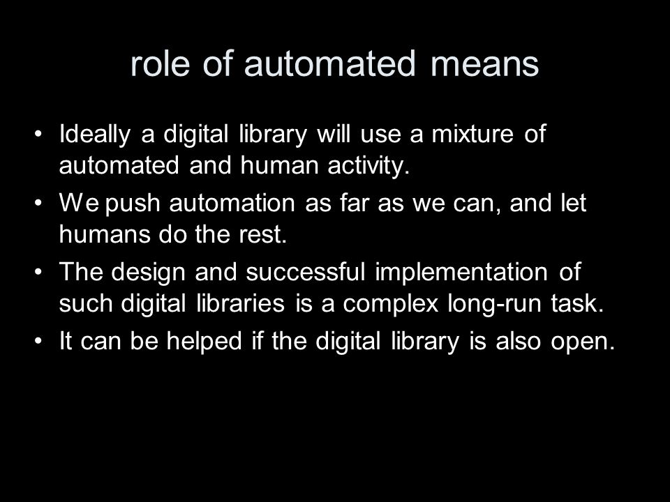 role of automated means Ideally a digital library will use a mixture of automated and human activity.