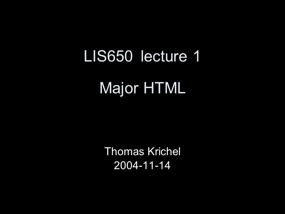LIS650lecture 1 Major HTML Thomas Krichel