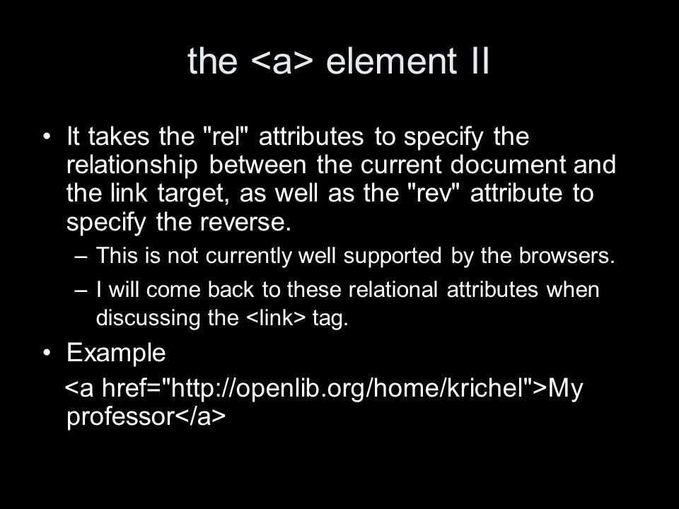 the element II It takes the rel attributes to specify the relationship between the current document and the link target, as well as the rev attribute to specify the reverse.